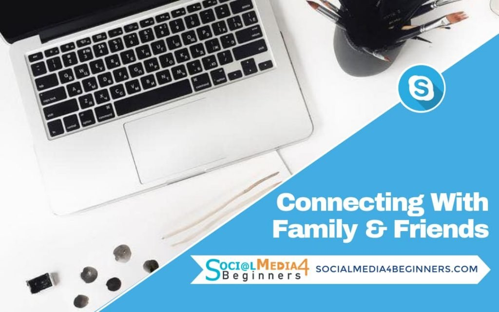 Connecting with Family and Friends on Skype