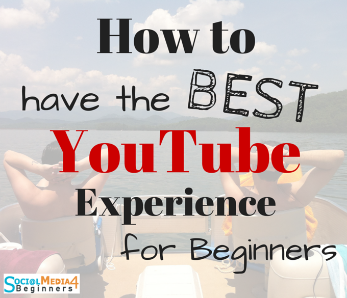 how-to-have-the-best-youtube-experience-for-beginners